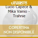 Lucio Capece & Mika Vainio - Trahnie cd musicale di CAPECE / VAINIO