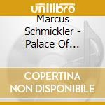Marcus Schmickler - Palace Of Marvels cd musicale di Marcus Schmickler