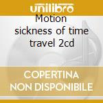 Motion sickness of time travel 2cd cd musicale di Motion sickness of t