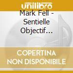 Mark Fell - Sentielle Objectif Actualite' cd musicale di Mark Fell