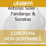 Soler Antonio - Fandango & Sonatas cd musicale di Antonio Soler