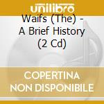 A brief history cd musicale di Waifs The