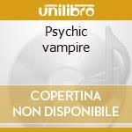 Psychic vampire cd musicale