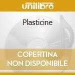 Plasticine cd musicale di Plasticine