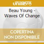 Waves of changes cd musicale di Young Beau