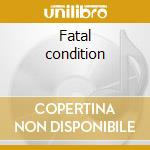 Fatal condition cd musicale