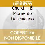 El momento descuidado cd musicale di The Church