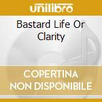 BASTARD LIFE OR CLARITY cd musicale di TOFOG