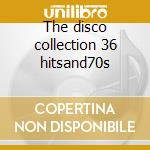 The disco collection 36 hitsand70s cd musicale