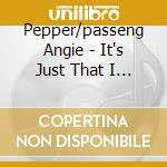 Pepper/passeng Angie - It's Just That I Miss You cd musicale di ANGIE PEPPER/PASSENG