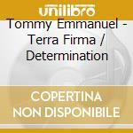 Tommy Emmanuel - Terra Firma / Determination cd musicale di Tommy Emmanuel