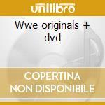 Wwe originals + dvd cd musicale di Artisti Vari