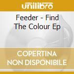 Feeder - Find The Colour Ep cd musicale di Feeder