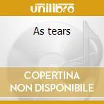 As tears cd musicale