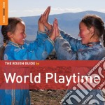 The rough guide to world playtime cd musicale di Artisti Vari