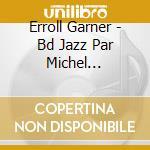 BD JAZZ / MICHEL CONVERSIN cd musicale di BDJ GARNER ERROLL