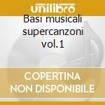Basi musicali supercanzoni vol.1 cd musicale di Artisti Vari