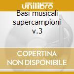Basi musicali supercampioni v.3 cd musicale di Artisti Vari