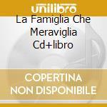 LA FAMIGLIA CHE MERAVIGLIA  CD+LIBRO      cd musicale di Marame Canta e gioca