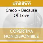 Because of love cd musicale di Credo