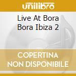 Bora bora ibiza vol.2+dvd cd musicale di Artisti Vari