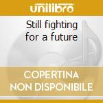 Still fighting for a future cd musicale di Virus