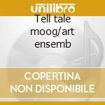 Tell tale moog/art ensemb cd musicale di Rake
