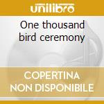 One thousand bird ceremony cd musicale
