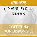 (LP VINILE) Rare balearic lp vinile di Artisti Vari