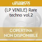 (LP VINILE) Rare techno vol.2 lp vinile di Artisti Vari