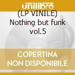 (LP VINILE) Nothing but funk vol.5 lp vinile di Artisti Vari