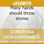Many hands should throw stones cd musicale
