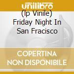 (LP VINILE) FRIDAY NIGHT IN SAN FRACISCO lp vinile di DI MEOLA/ MCLAUGHLIN/ DE LUCIA