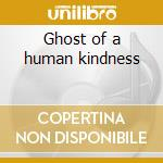 Ghost of a human kindness cd musicale di Us