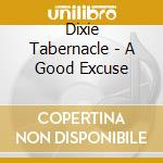 A good excuse cd musicale di Tabernacle Dixie