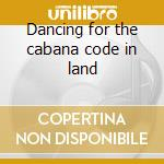 Dancing for the cabana code in land cd musicale di Coati Mundi