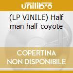 (LP VINILE) Half man half coyote lp vinile di Coyote