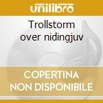 Trollstorm over nidingjuv cd musicale di Troll