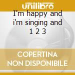 I'm happy and i'm singing and 1 2 3 cd musicale di Jim O'rourke