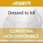 Dressed to kill cd musicale di Deadline