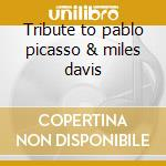 Tribute to pablo picasso & miles davis cd musicale