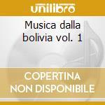 Musica dalla bolivia vol. 1 cd musicale di Artisti Vari