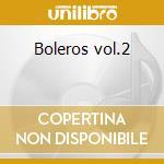 Boleros vol.2 cd musicale