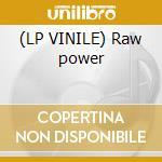 (LP VINILE) Raw power lp vinile
