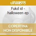 Fukd id - halloween ep cd musicale di Ben Tramer