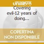 Covering evil-12 years of doing... cd musicale