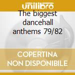 The biggest dancehall anthems 79/82 cd musicale