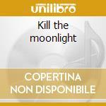 Kill the moonlight cd musicale di Spoon