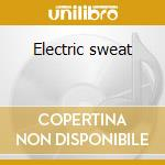 Electric sweat cd musicale