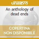 An anthology of dead ends cd musicale
